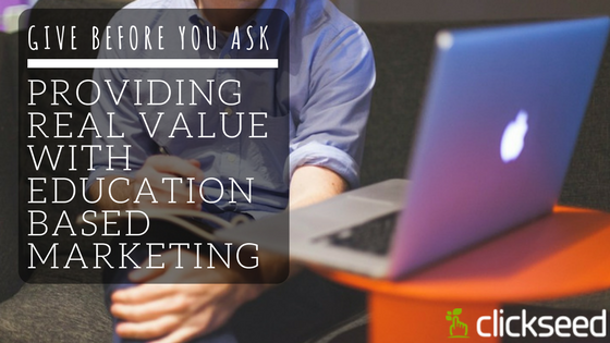 Give Before You Ask Providing Real Value with Education Based Marketing