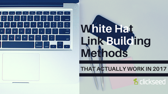 White Hat Link Building Methods that Actually Work in 2017