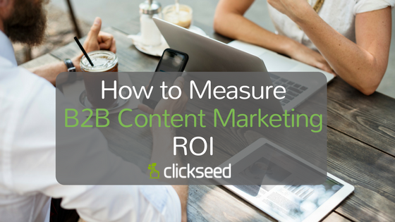 How to Measure B2B Content Marketing ROI